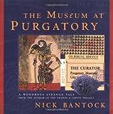 Bantock, Nick: The Museum at Purgatory (Byzantium Book)