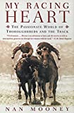 Mooney, Nan: My Racing Heart: The Passionate World of Thoroughbreds and the Track