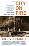Minutaglio, Bill: City on Fire : The Explosion That Devastated a Texas Town and Ignited a Historic Legal Battle
