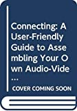 Tom Myers: Connecting: A User-Friendly Guide to Assembling Your Own Audio-Video Home Entertainment Center