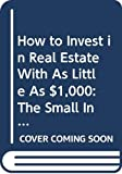 Dunnan, Nancy: How to Invest in Real Estate With As Little As $1,000: The Small Investors Guide to Affordable Real Estate Investing