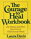 Davis, Laura: The Courage to Heal Workbook: For Women and Men Survivors of Child Sexual Abuse