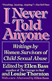 Ellen Bass: I Never Told Anyone: Writings by Women Survivors of Child Sexual Abuse