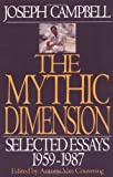 Campbell, Joseph: The Mythic Dimension : Selected Essays 1959-1987