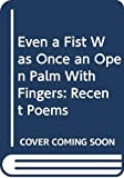 Amichai, Yehuda: Even a Fist Was Once an Open Palm With Fingers: Recent Poems