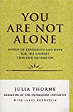 Thorne, Julia: You Are Not Alone: Words of Experience and Hope for the Journey Through Depression