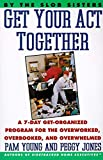 Young, Pam: Get Your Act Together!: A 7-Day Get-Organized Program for the Overworked, Overbooked, and Overwhelmed