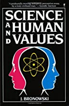 Science and Human Values by Jacob Bronowski