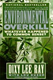 Ray, Dixy L.: Environmental Overkill: Whatever Happened to Common Sense?