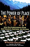 Winifred Gallagher: The Power of Place: How Our Surroundings Shape Our Thoughts, Emotions, and Actions