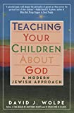Wolpe, David J.: Teaching Your Children About God: A Modern Jewish Approach