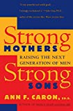 Caron, Ann F.: Strong Mothers, Strong Sons: Raising Adolescent Boys in the '90s