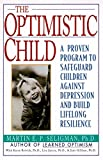 Martin E. Seligman: The Optimistic Child: Proven Program to Safeguard Children from Depression & Build Lifelong Resilience