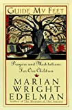 Edelman, Marian Wright: Guide My Feet: Prayers and Meditations on Loving and Working for Children