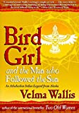 Wallis, Velma: Bird Girl and the Man Who Followed the Sun