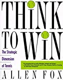 Fox, Allen: Think to Win: The Strategic Dimension of Tennis