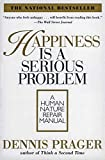 Prager, Dennis: Happiness Is a Serious Problem: A Human Nature Repair Manual