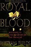 Fields, Bertram: Royal Blood: Richard III and the Mystery of the Princes
