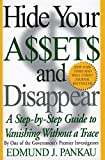 Pankau, Edmund J.: Hide Your Assets and Disappear: A Step-By-Step Guide to Vanishing Without a Trace