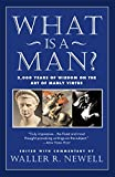 Newell, Waller: What Is a Man? : 3,000 Years of Wisdom on the Art of Manly Virtue