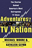 Moore, Michael: Adventures in a TV Nation