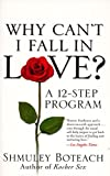 Boteach, Shmuley: Why Can&#39;t I Fall in Love?: A 12-Step Program