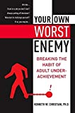 Ken Christian: Your Own Worst Enemy: Breaking the Habit of Adult Underachievement