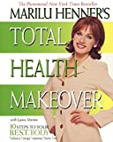 Morton, Laura: Marilu Henner's Total Health Makeover: 10 Steps to Your Best Body