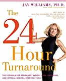 Williams, Jay: The 24-Hour Turnaround: The Formula for Permanent Weight Loss, Anti-Aging, and Optimal Health--Starting Today