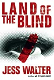 Walter, Jess: Land of the Blind: A Novel
