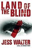Walter, Jess: Land of the Blind: A Novel