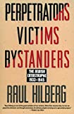 Hilberg, Raul: Perpetrators Victims Bystanders: The Jewish Catastrophe 1933-1945