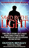 Dannion Brinkley and Paul Perry: Saved by the Light - The True Story of a Man Who Died Twice and the Profound Revelations he Received