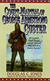 Jones, Douglas C.: The Court-Martial of George Armstrong Custer