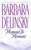 Delinsky, Barbara: Moment to Moment