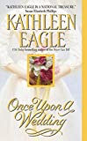 Kathleen Eagle: Once Upon A Wedding