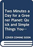 Lamb, Marjorie: Two Minutes a Day for a Greener Planet: Quick and Simple Things You Can Do to Save Our Earth