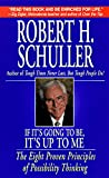 Schuller, Robert H.: If It's Going to Be, It's up to Me: The Eight Proven Principles of Possibility Thinking