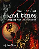 Clute, John: The Book of End Times: Grappling with the Millennium