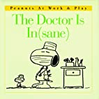 The Doctor Is In(sane) (Peanuts at Work &…