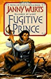 Wurts, Janny: Fugitive Prince: The Wars of Light and Shadow (Third Part) (Alliance of Light/Janny Wurts, 1st Bk)
