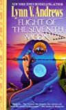 Lynn V. Andrews: Flight of the Seventh Moon: The Teachings of the Shields