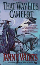 That Way Lies Camelot by Janny Wurts