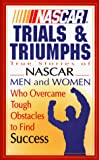 HarperCollins Staff: NASCAR Trials and Triumphs: True Stories of NASCAR Men and Women Who Overcame Tough Obstacles to Find Success