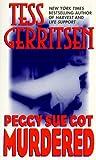 Gerritsen, Tess: Peggy Sue Got Murdered (Harper Monogram)