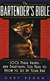 Regan, Gary: The Bartender's Bible: 1001 Mixed Drinks and Everything You Need to Know to Set Up Your Bar