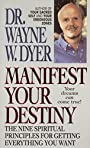 Manifest Your Destiny: The Nine Spiritual Principles for Getting Everything You Want - Dr. Wayne W. Dyer
