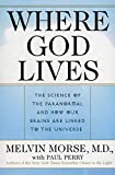 Morse, Melvin: Where God Lives: The Science of the Paranormal and How Our Brains are Linked to the Universe