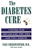 Cherewatenko, Dr. Vern: The Diabetes Cure: A Natural Plan That Can Slow, Stop, Even Cure Type 2 Diabetes