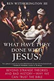Witherington, Ben: What Have They Done With Jesus?: Beyond Strange Theories and Bad History--why We Can Trust the Bible
